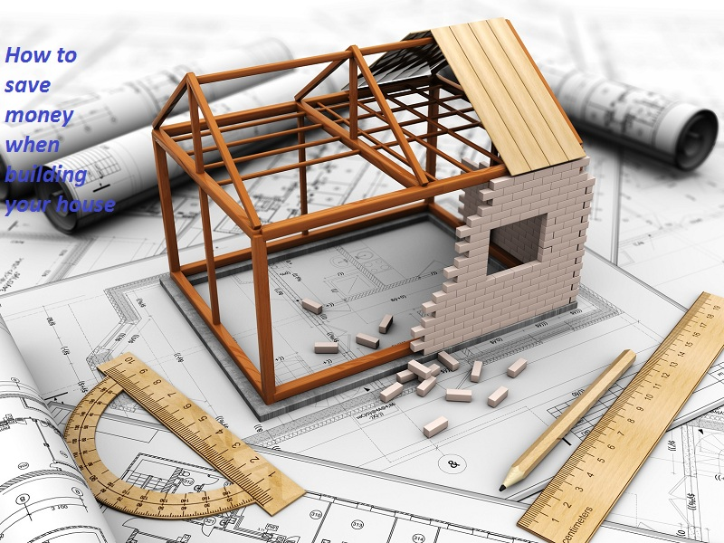 How to save money when building your house